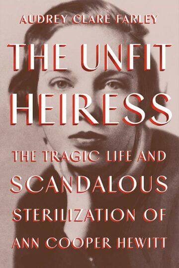 The Unfit Heiress: The Tragic Life and Scandalous Sterilization of Ann Cooper Hewitt  AudioBook Listan Online